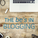 The Be's in Blogging