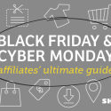 PART II: The Ultimate Black Friday & Cyber Monday Guide for Affiliates