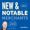 New & Notable Merchants: Year In Review