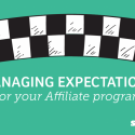 Managing Expectations for your Affiliate Program