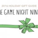 #GiftGuides: Gifts for the Game Night Ninja