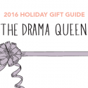 #GiftGuides: Gifts for the Drama Queen
