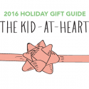 #GiftGuides: Gifts for the Kid at Heart