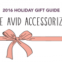 #GiftGuides: Gifts for the Avid Accessorizer
