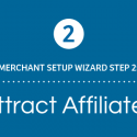 Merchant Setup Wizard Walkthrough – Part 2: Attract Affiliates