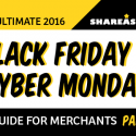 The Ultimate Black Friday + Cyber Monday Guide for Merchants – Part I