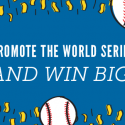 How You Can Win by Promoting the World Series (Go Cubs Go!)