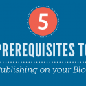 5 Prerequisites to Publishing on your Blog