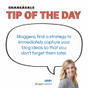 Tip of the Day: Bloggers, Capture your Ideas for Later!