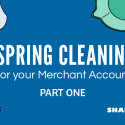 Merchant Account Maintenance – Spring Cleaning Part I