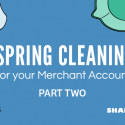 Merchant Account Maintenance – Spring Cleaning Part II