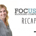 Focused Blogging Conference Recap