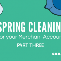 Merchant Account Maintenance – Spring Cleaning Part III