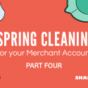 Merchant Account Maintenance – Spring Cleaning Part IV