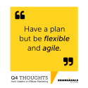 Q4 Thoughts: Be Flexible and Agile