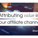 Attributing value in your affiliate channel