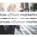 How affiliate marketing can enhance influencer marketing